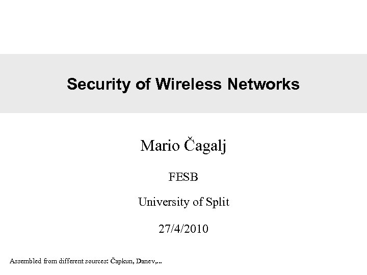 Security of Wireless Networks Mario Čagalj FESB University of Split 27/4/2010 Assembled from different