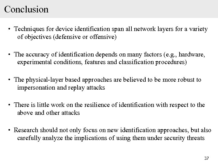 Conclusion • Techniques for device identification span all network layers for a variety of