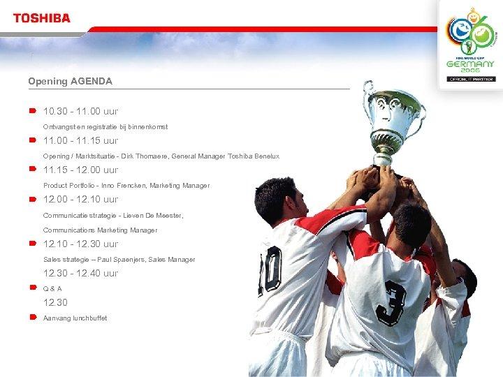 Opening AGENDA 10. 30 - 11. 00 uur Ontvangst en registratie bij binnenkomst 11.