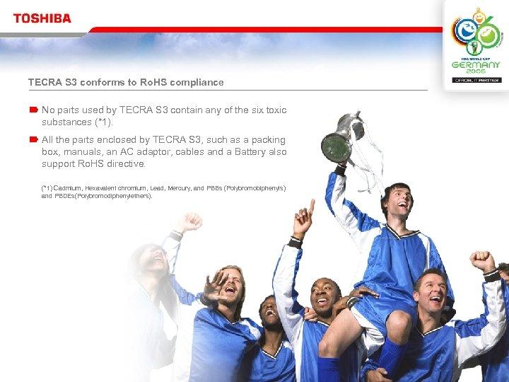 TECRA S 3 conforms to Ro. HS compliance No parts used by TECRA S