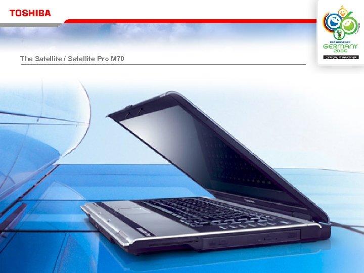 The Satellite / Satellite Pro M 70 Reseller Meeting Product Strategy & Portfolio
