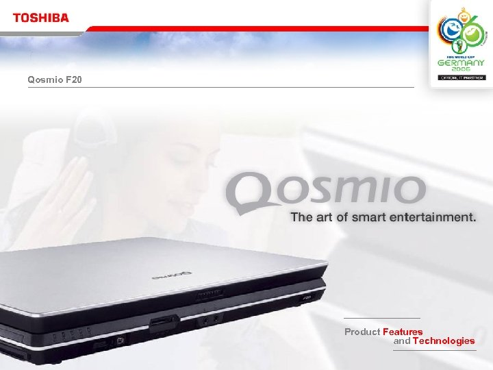 Qosmio F 20 Product Features and Technologies Reseller Meeting Product Strategy & Portfolio