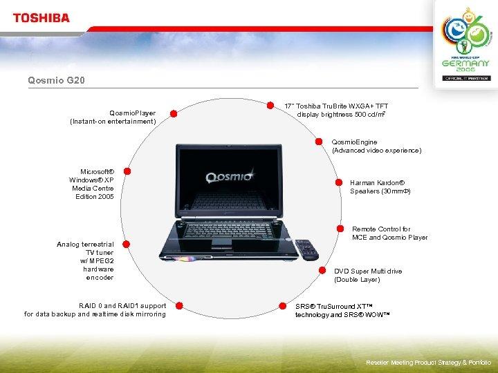 """Qosmio G 20 Qosmio. Player (Instant-on entertainment) 17"""" Toshiba Tru. Brite WXGA+ TFT display"""