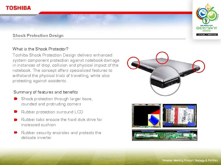 Shock Protection Design What is the Shock Protector? Toshiba Shock Protection Design delivers enhanced