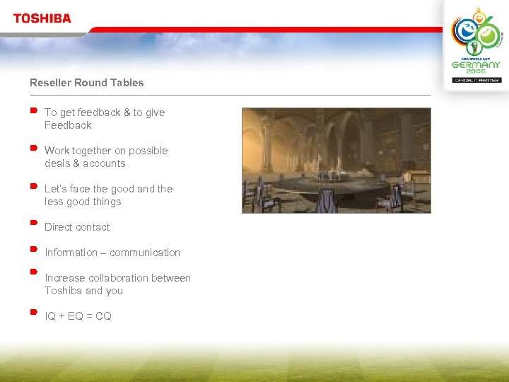 Reseller Round Tables To get feedback & to give Feedback Work together on possible