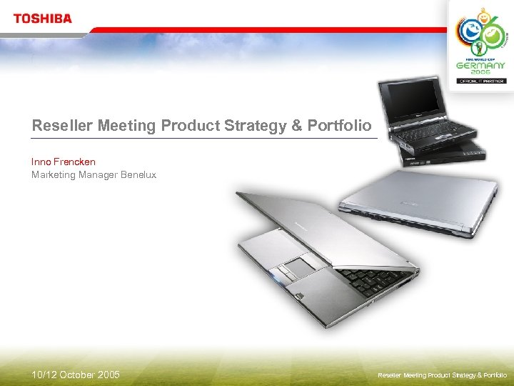Reseller Meeting Product Strategy & Portfolio Inno Frencken Marketing Manager Benelux 10/12 October 2005