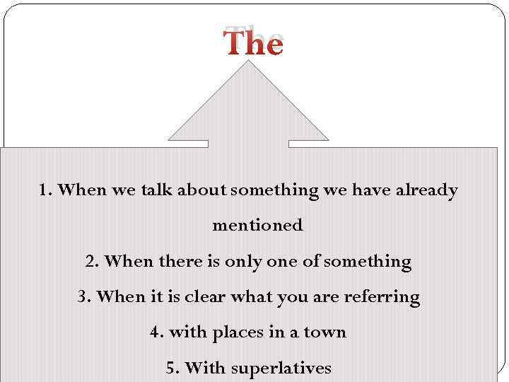 The 1. When we talk about something we have already mentioned 2. When there