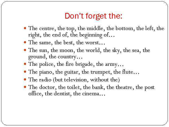 Don't forget the: The centre, the top, the middle, the bottom, the left, the
