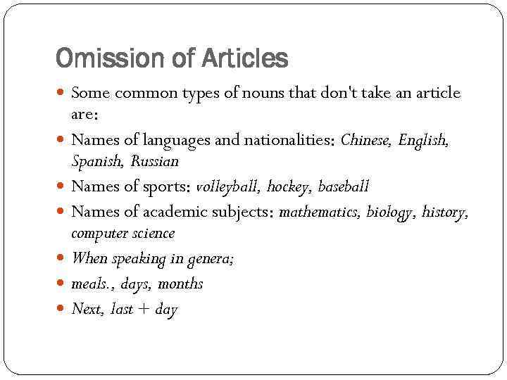 Omission of Articles Some common types of nouns that don't take an article are: