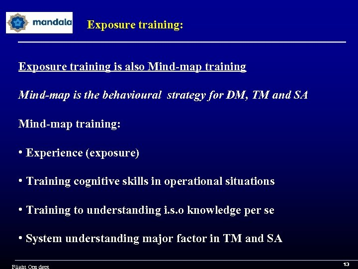 Exposure training: Exposure training is also Mind-map training Mind-map is the behavioural strategy for
