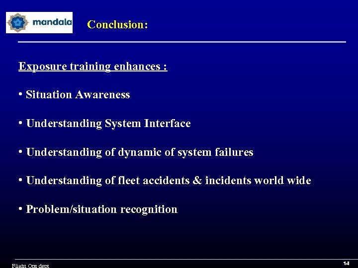 Conclusion: Exposure training enhances : • Situation Awareness • Understanding System Interface • Understanding