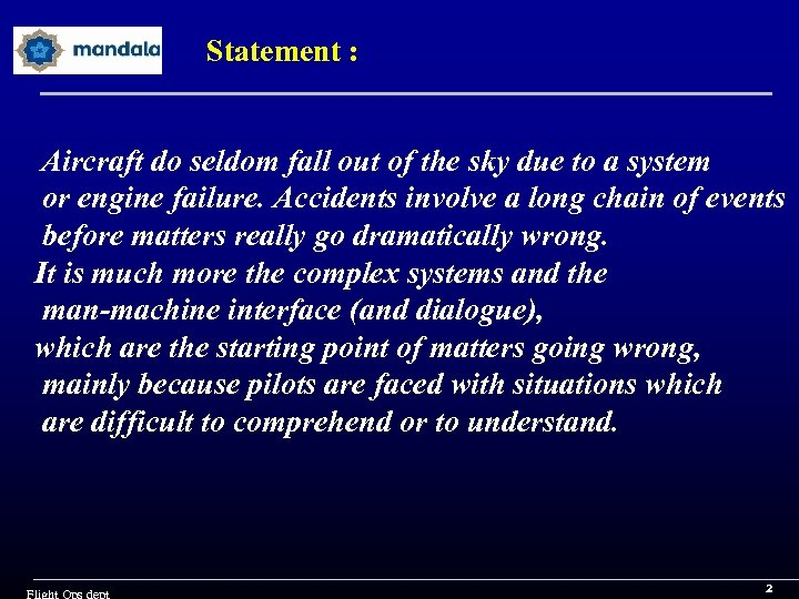 Statement : Aircraft do seldom fall out of the sky due to a system
