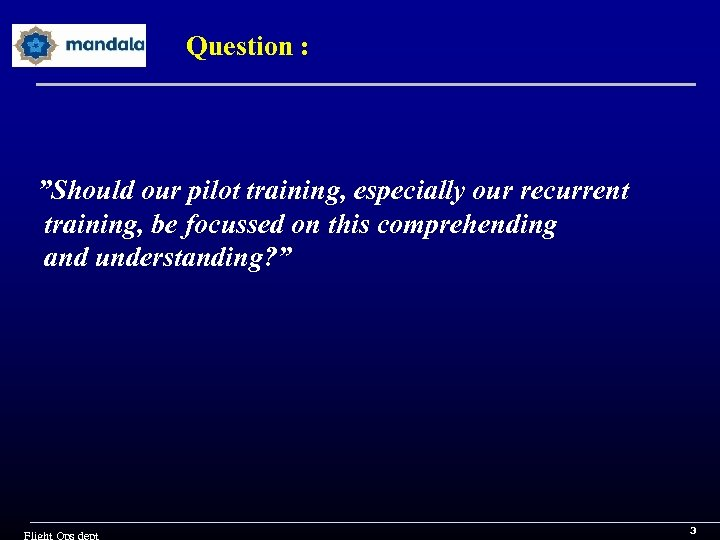 """Question : """"Should our pilot training, especially our recurrent training, be focussed on this"""