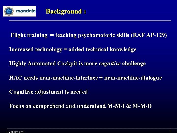 Background : Flight training = teaching psychomotoric skills (RAF AP-129) Increased technology = added