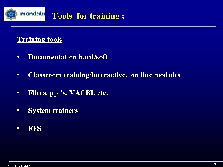 Tools for training : Training tools: • Documentation hard/soft • Classroom training/interactive, on line