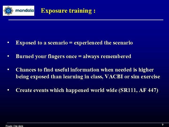 Exposure training : • Exposed to a scenario = experienced the scenario • Burned