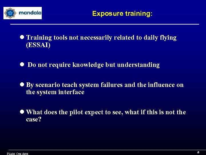 Exposure training: l Training tools not necessarily related to daily flying (ESSAI) l Do