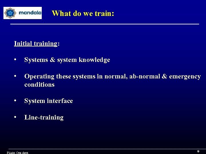 What do we train: Initial training: • Systems & system knowledge • Operating these