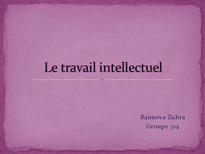 Le travail intellectuel Raimova Zuhra Groupe 314