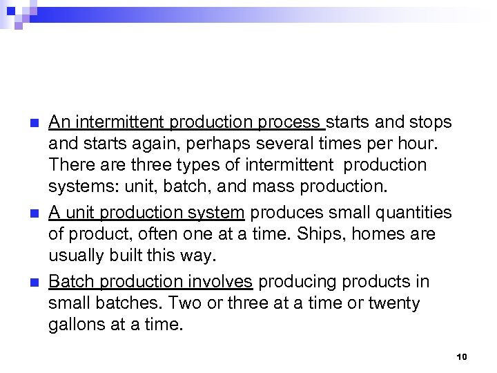 n n n An intermittent production process starts and stops and starts again, perhaps