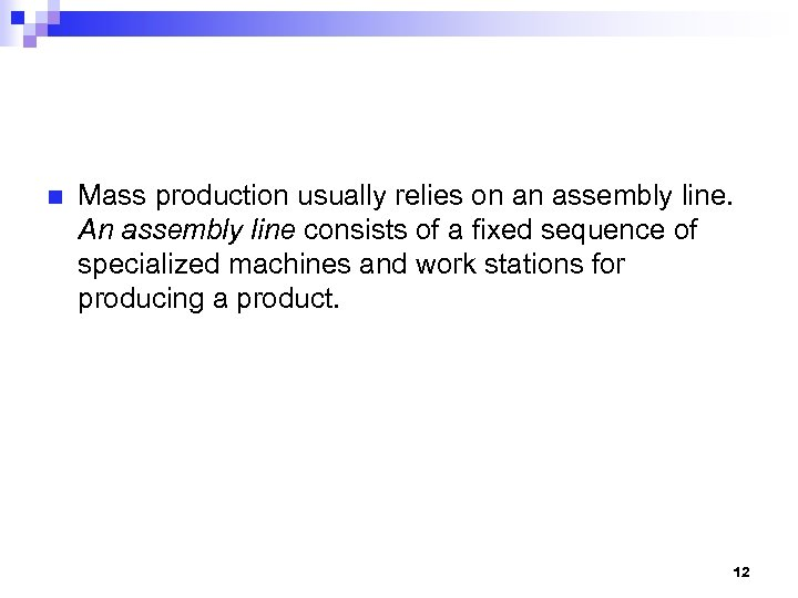 n Mass production usually relies on an assembly line. An assembly line consists of