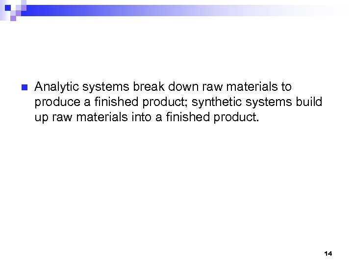 n Analytic systems break down raw materials to produce a finished product; synthetic systems