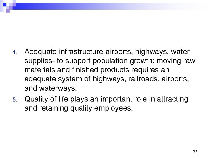 4. 5. Adequate infrastructure-airports, highways, water supplies- to support population growth; moving raw materials