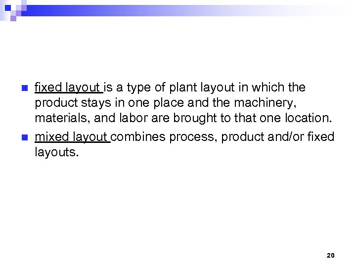 n n fixed layout is a type of plant layout in which the product