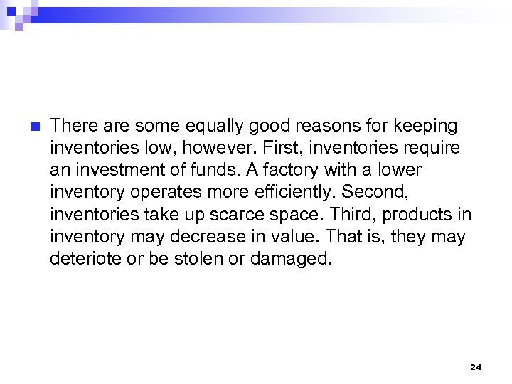 n There are some equally good reasons for keeping inventories low, however. First, inventories
