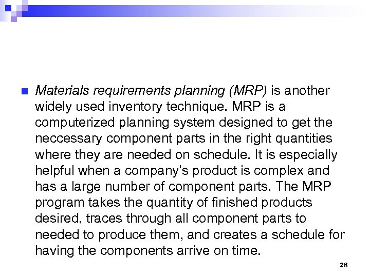 n Materials requirements planning (MRP) is another widely used inventory technique. MRP is a