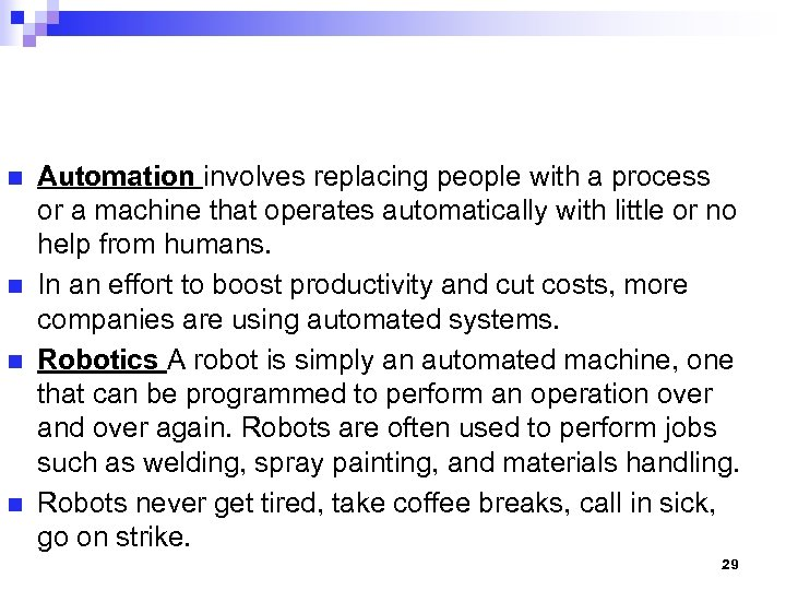 n n Automation involves replacing people with a process or a machine that operates