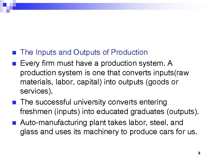 n n The Inputs and Outputs of Production Every firm must have a production