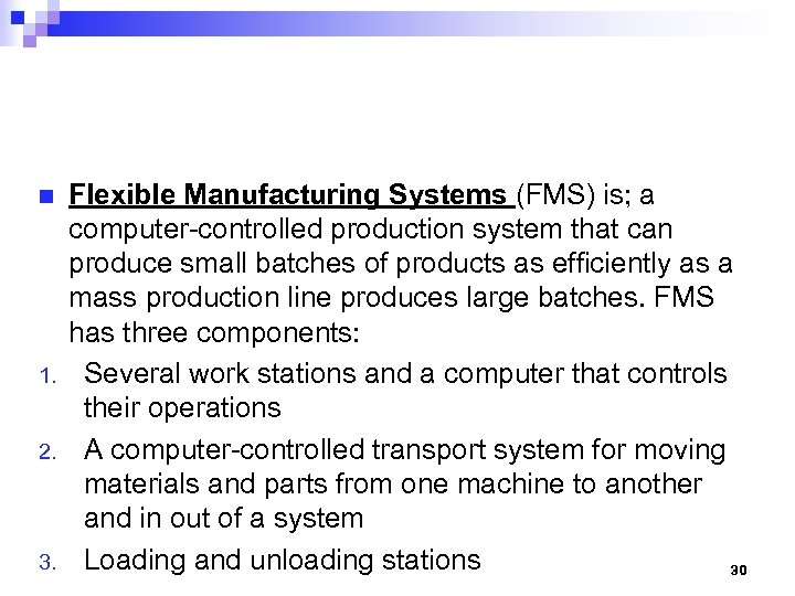n 1. 2. 3. Flexible Manufacturing Systems (FMS) is; a computer-controlled production system that