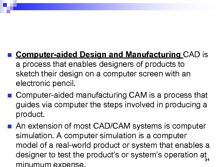 n n n Computer-aided Design and Manufacturing CAD is a process that enables designers