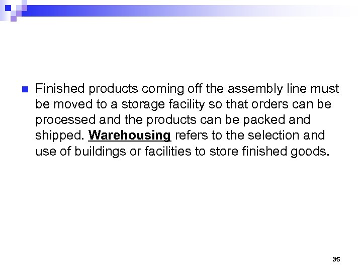 n Finished products coming off the assembly line must be moved to a storage