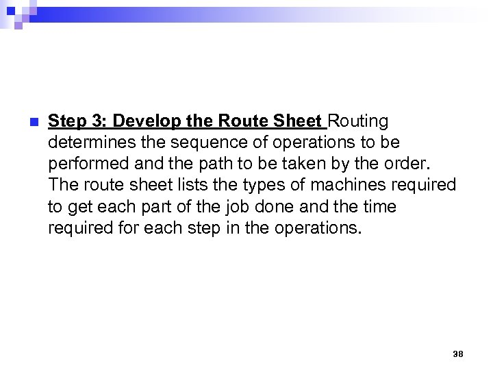 n Step 3: Develop the Route Sheet Routing determines the sequence of operations to