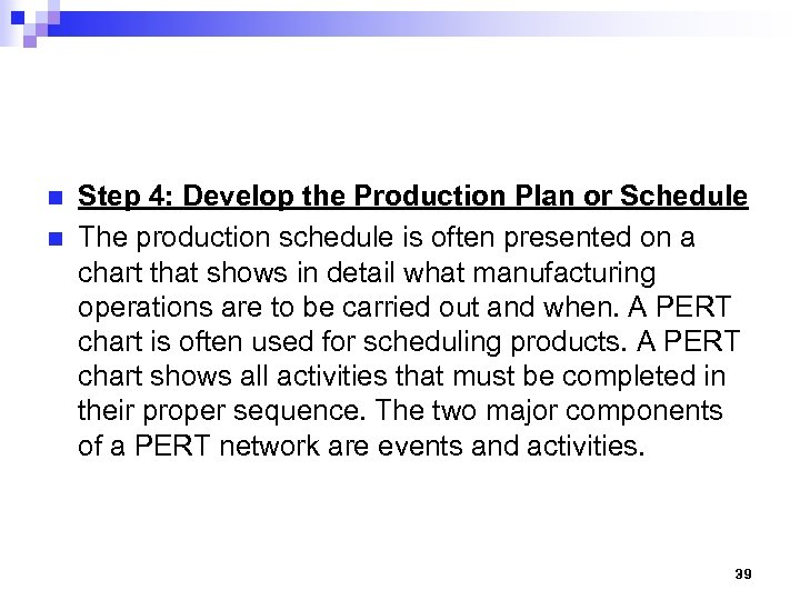 n n Step 4: Develop the Production Plan or Schedule The production schedule is