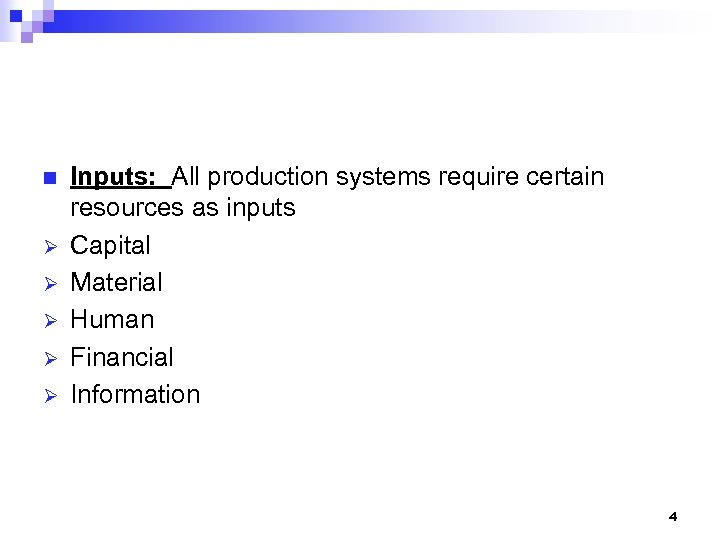 n Ø Ø Ø Inputs: All production systems require certain resources as inputs Capital