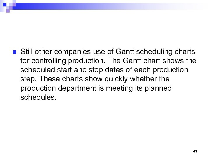 n Still other companies use of Gantt scheduling charts for controlling production. The Gantt