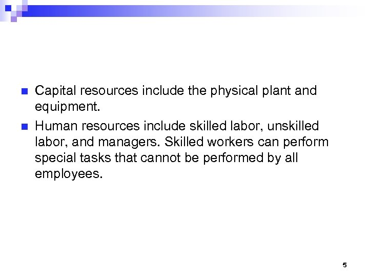 n n Capital resources include the physical plant and equipment. Human resources include skilled