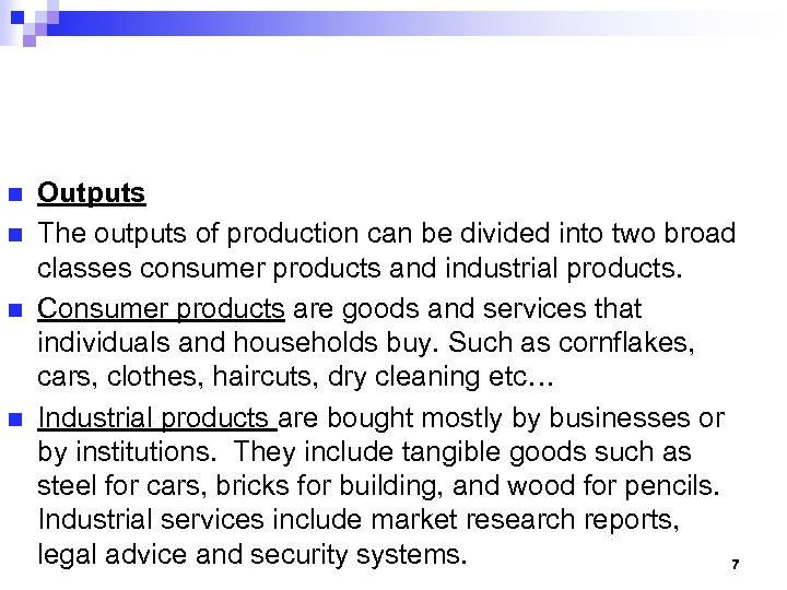 n n Outputs The outputs of production can be divided into two broad classes