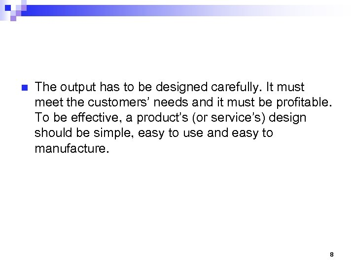 n The output has to be designed carefully. It must meet the customers' needs