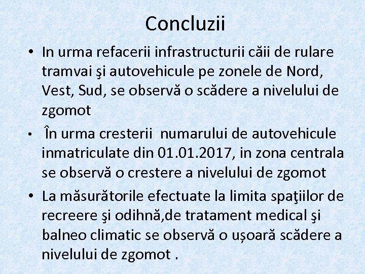 Concluzii • In urma refacerii infrastructurii căii de rulare tramvai şi autovehicule pe zonele