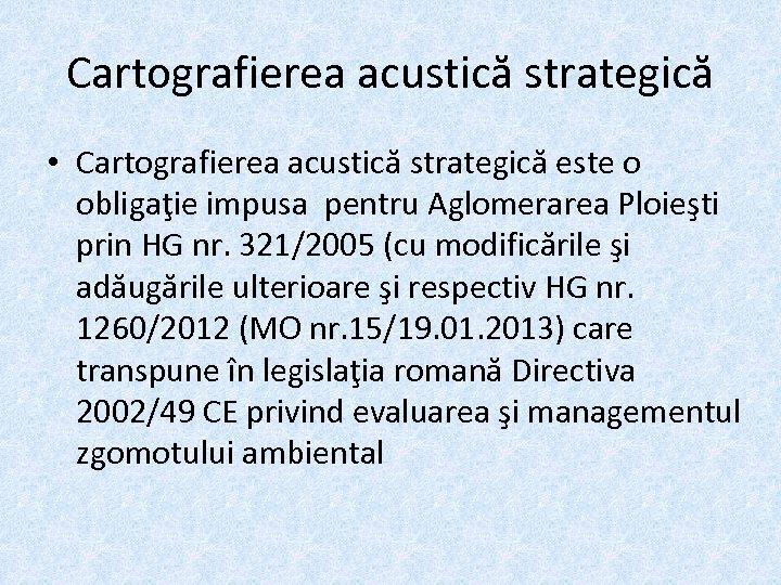 Cartografierea acustică strategică • Cartografierea acustică strategică este o obligaţie impusa pentru Aglomerarea Ploieşti