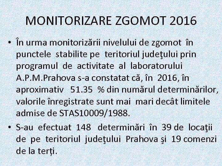 MONITORIZARE ZGOMOT 2016 • În urma monitorizării nivelului de zgomot în punctele stabilite pe