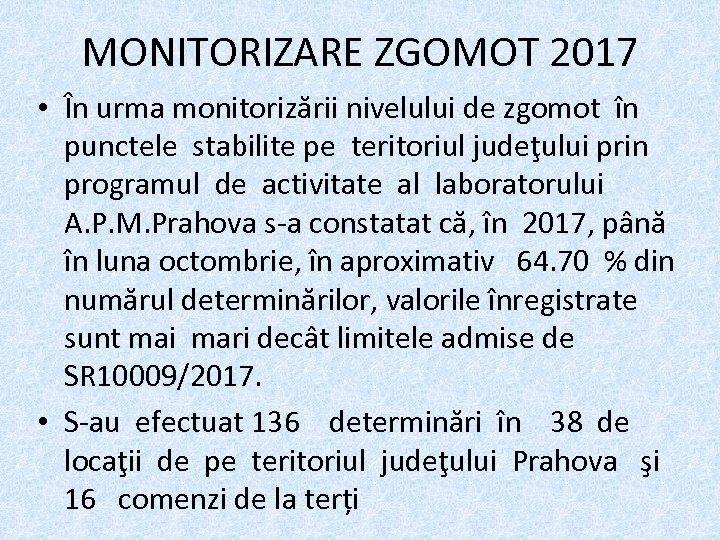 MONITORIZARE ZGOMOT 2017 • În urma monitorizării nivelului de zgomot în punctele stabilite pe