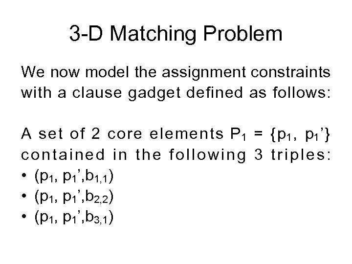 3 -D Matching Problem We now model the assignment constraints with a clause gadget