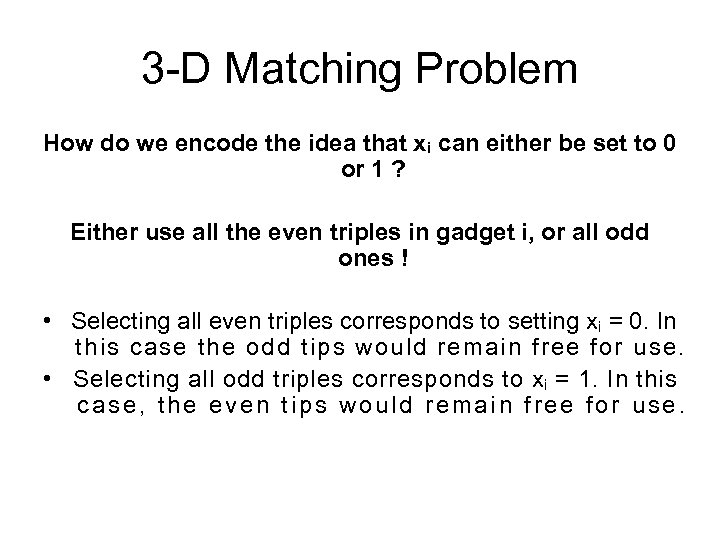 3 -D Matching Problem How do we encode the idea that xi can either