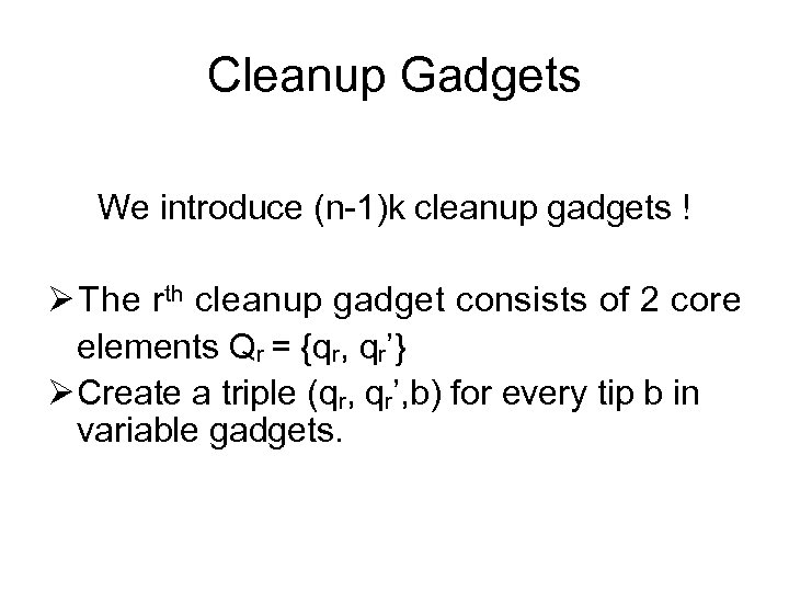 Cleanup Gadgets We introduce (n-1)k cleanup gadgets ! Ø The rth cleanup gadget consists