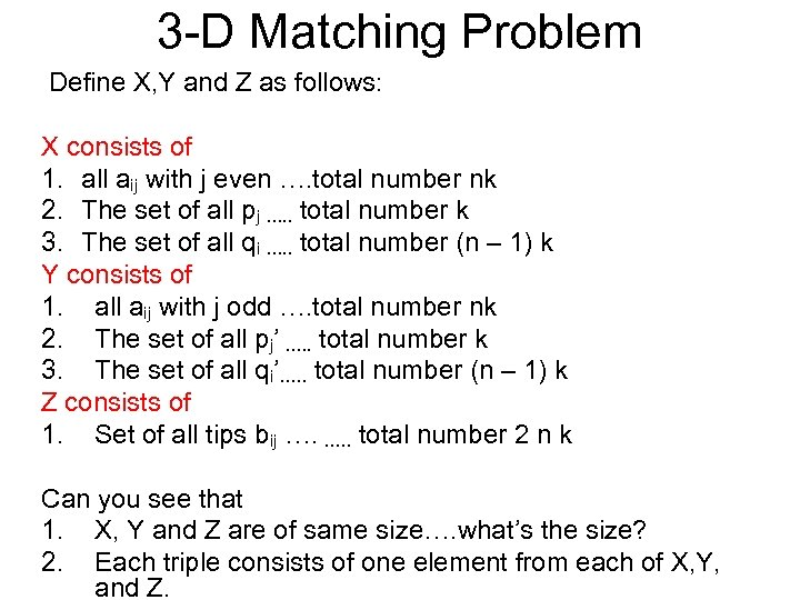 3 -D Matching Problem Define X, Y and Z as follows: X consists of